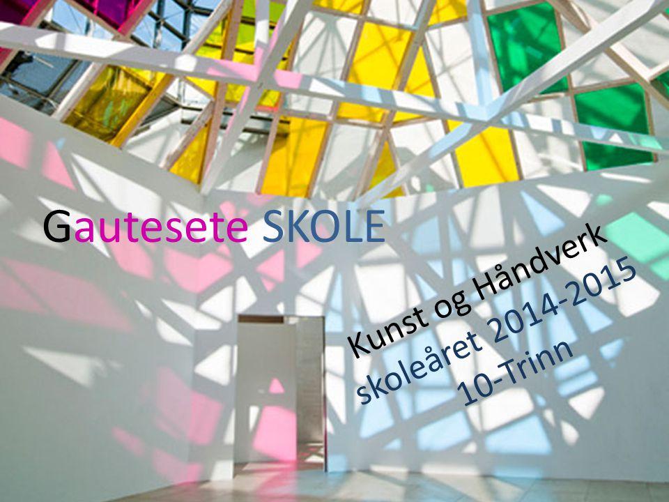 Gautesete SKOLE Kunst og Håndverk skoleåret 2014-2015 10-Trinn