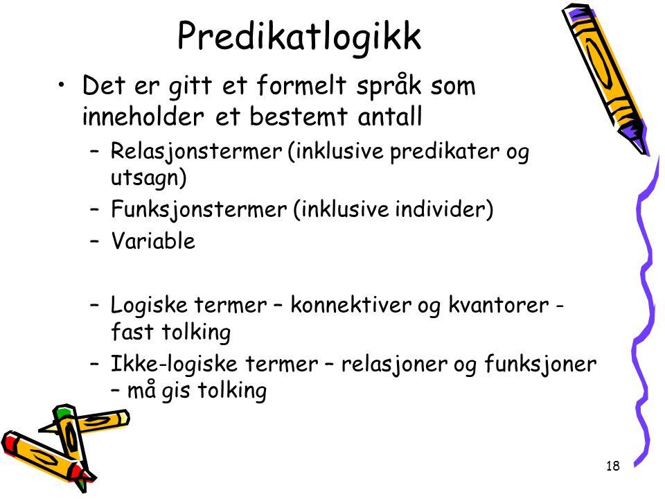 Predikatlogikk Det er gitt et formelt språk som inneholder et bestemt antall. Relasjonstermer (inklusive predikater og utsagn)