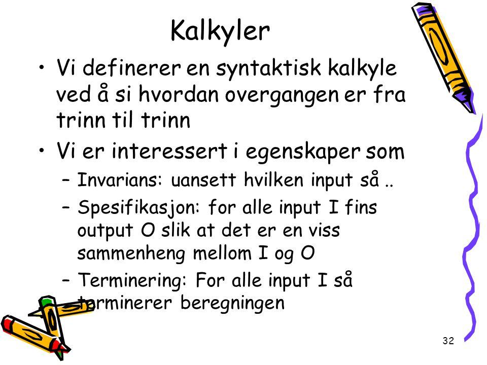 Kalkyler Vi definerer en syntaktisk kalkyle ved å si hvordan overgangen er fra trinn til trinn. Vi er interessert i egenskaper som.