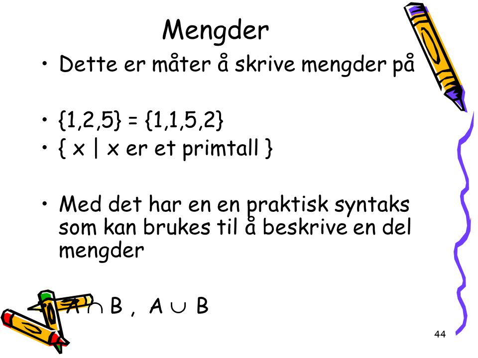 Mengder Dette er måter å skrive mengder på {1,2,5} = {1,1,5,2}