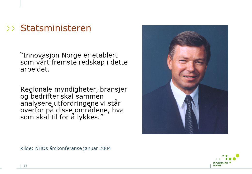 Statsministeren Innovasjon Norge er etablert som vårt fremste redskap i dette arbeidet.
