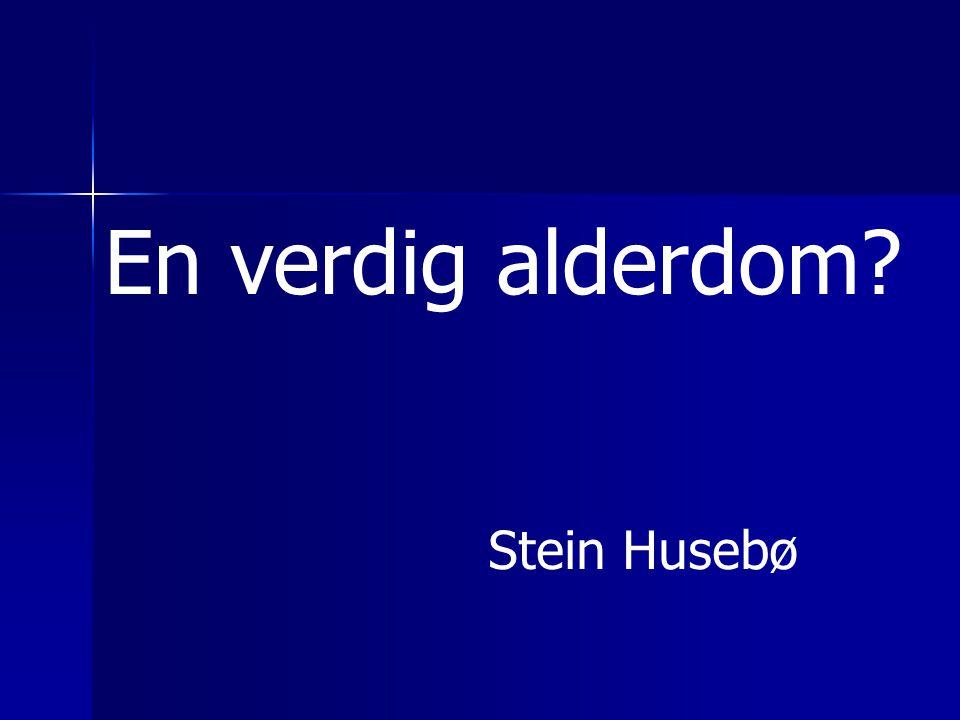 En verdig alderdom Stein Husebø