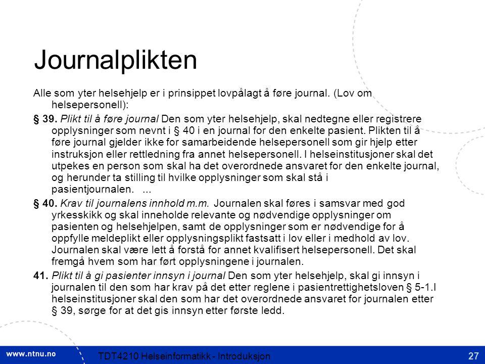 Journalplikten Alle som yter helsehjelp er i prinsippet lovpålagt å føre journal. (Lov om helsepersonell):