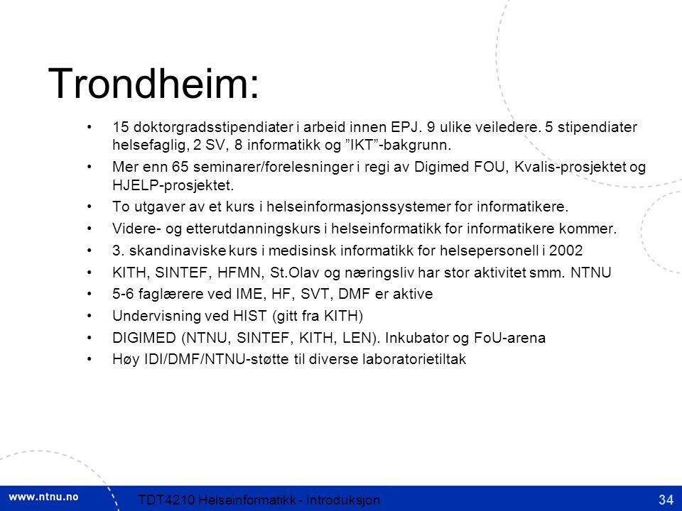 Trondheim: 15 doktorgradsstipendiater i arbeid innen EPJ. 9 ulike veiledere. 5 stipendiater helsefaglig, 2 SV, 8 informatikk og IKT -bakgrunn.