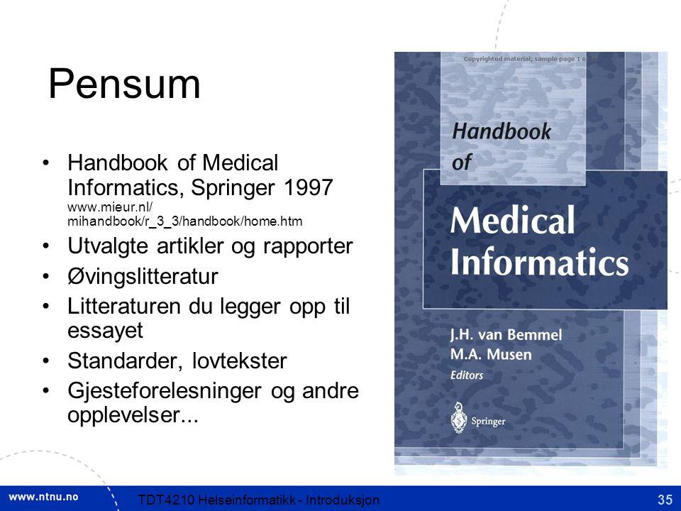 Pensum Handbook of Medical Informatics, Springer 1997 www.mieur.nl/ mihandbook/r_3_3/handbook/home.htm.