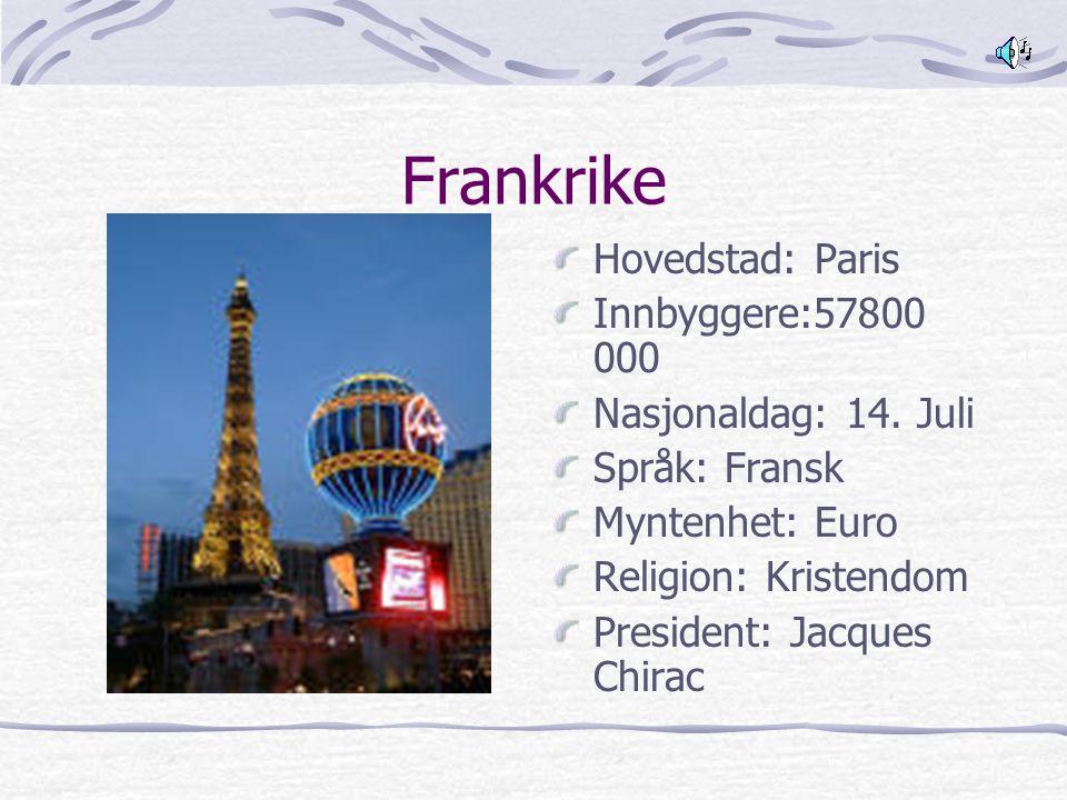Frankrike Hovedstad: Paris Innbyggere:57800 000 Nasjonaldag: 14. Juli