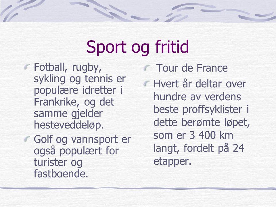 Sport og fritid Fotball, rugby, sykling og tennis er populære idretter i Frankrike, og det samme gjelder hesteveddeløp.