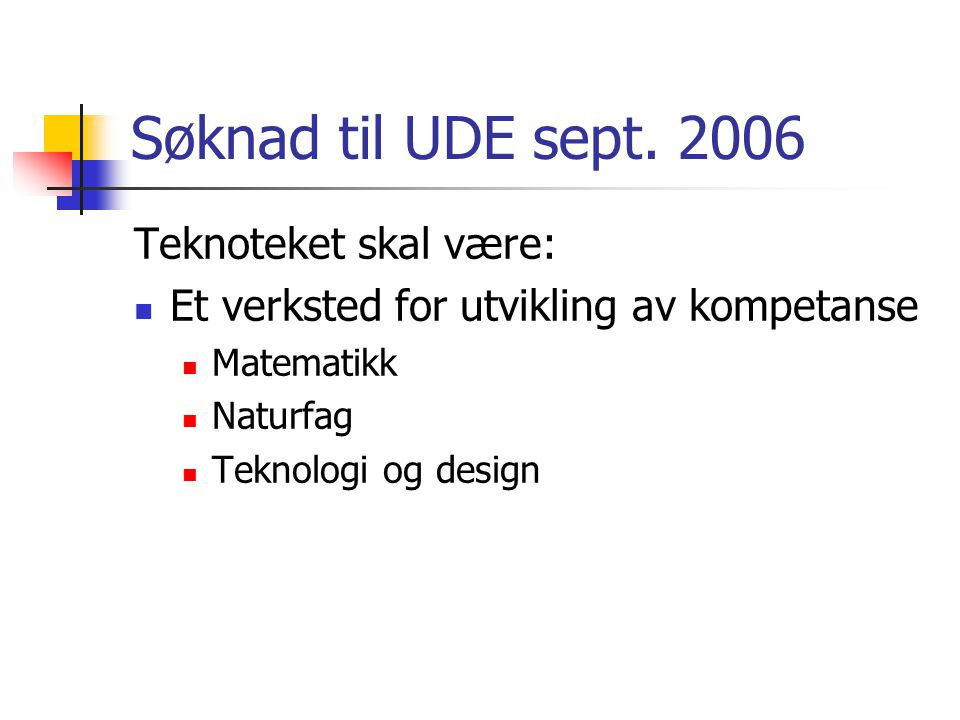 Søknad til UDE sept. 2006 Teknoteket skal være: