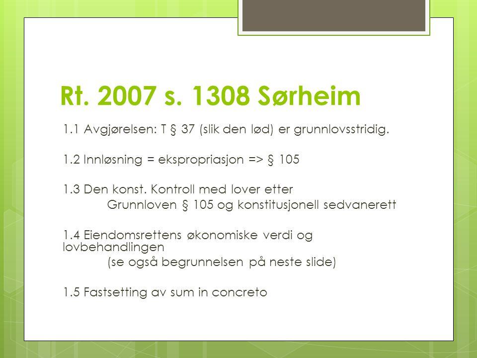 Rt. 2007 s. 1308 Sørheim 1.1 Avgjørelsen: T § 37 (slik den lød) er grunnlovsstridig. 1.2 Innløsning = ekspropriasjon => § 105.