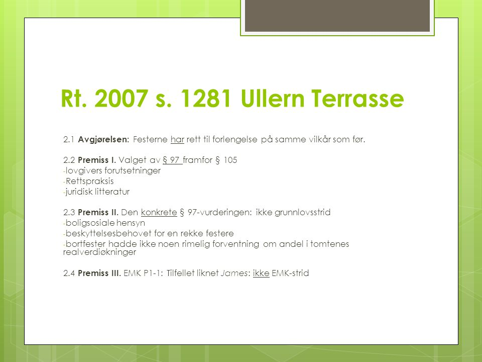 Rt. 2007 s. 1281 Ullern Terrasse 2.1 Avgjørelsen: Festerne har rett til forlengelse på samme vilkår som før.