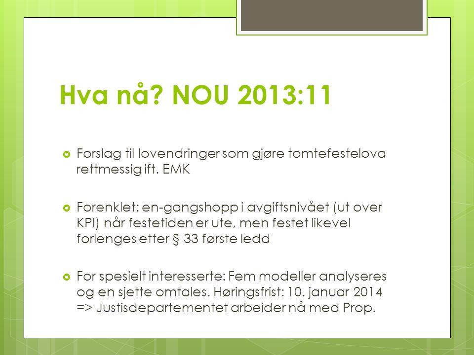 Hva nå NOU 2013:11 Forslag til lovendringer som gjøre tomtefestelova rettmessig ift. EMK.