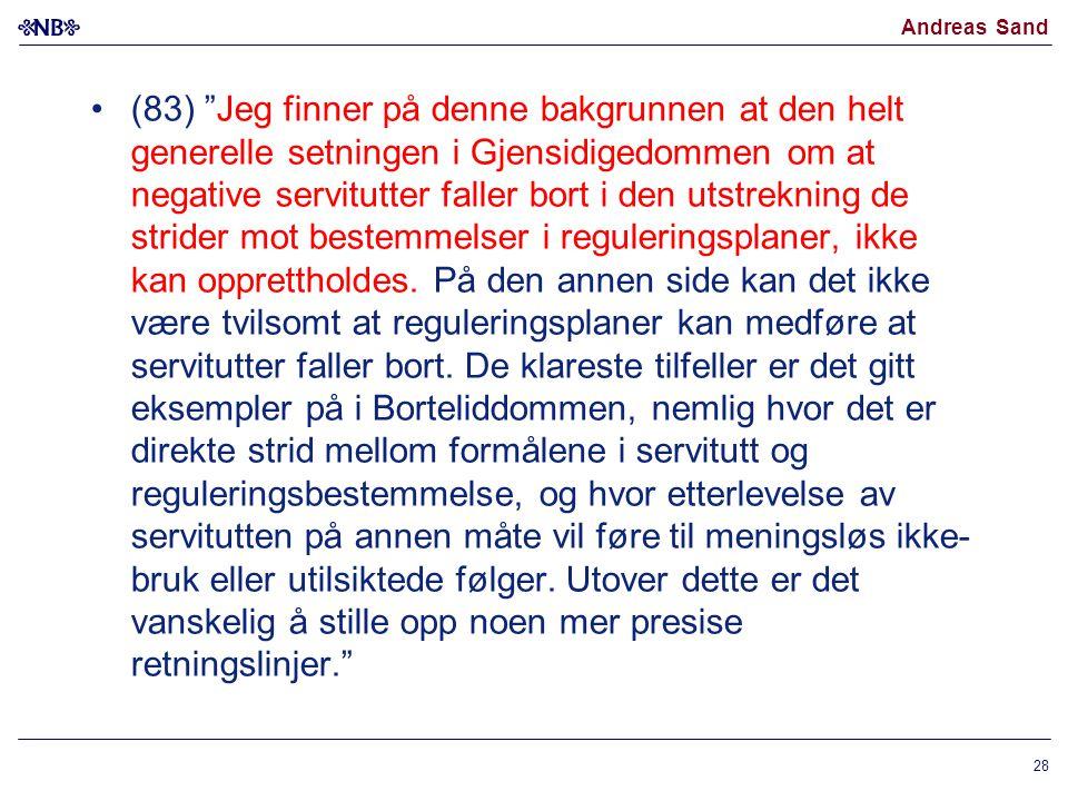 (83) Jeg finner på denne bakgrunnen at den helt generelle setningen i Gjensidigedommen om at negative servitutter faller bort i den utstrekning de strider mot bestemmelser i reguleringsplaner, ikke kan opprettholdes.