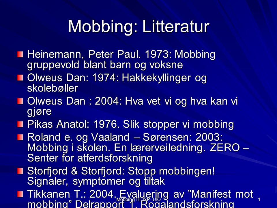 Mobbing: Litteratur Heinemann, Peter Paul. 1973: Mobbing gruppevold blant barn og voksne. Olweus Dan: 1974: Hakkekyllinger og skolebøller.