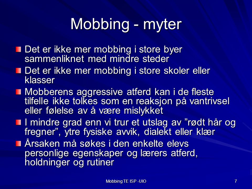Mobbing - myter Det er ikke mer mobbing i store byer sammenliknet med mindre steder. Det er ikke mer mobbing i store skoler eller klasser.
