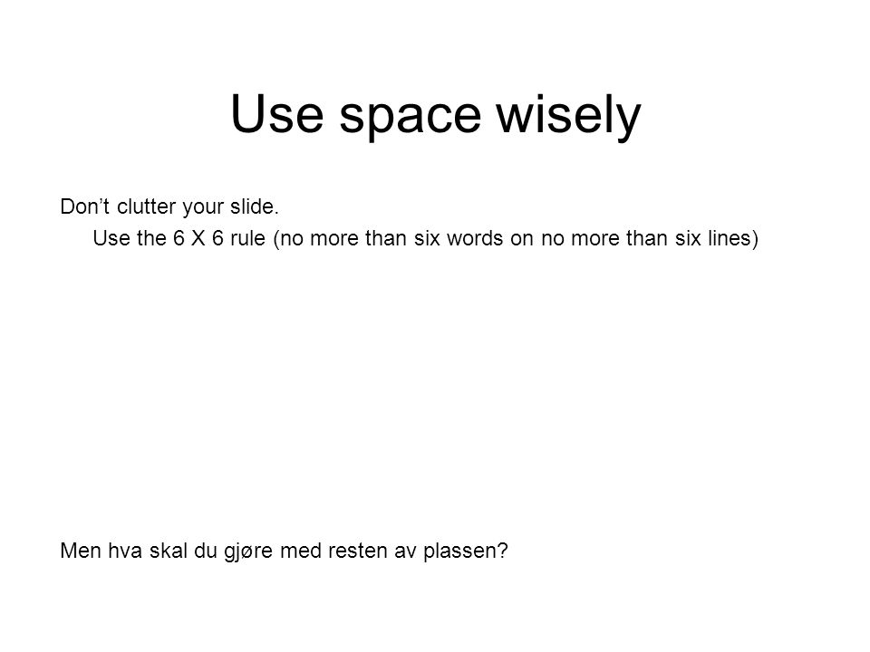 Use space wisely Don't clutter your slide.