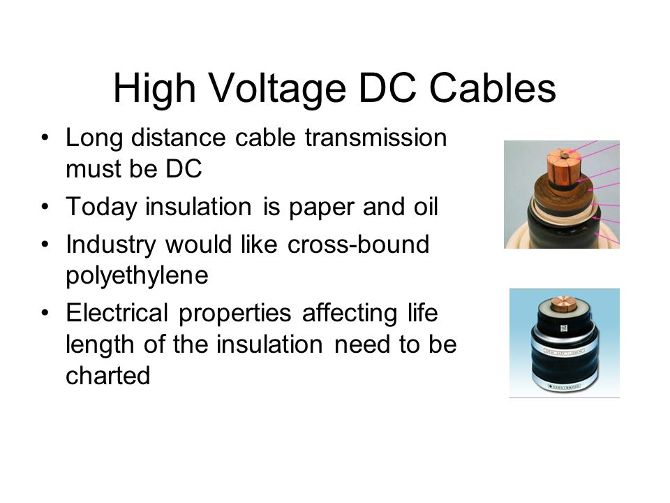 High Voltage DC Cables Long distance cable transmission must be DC