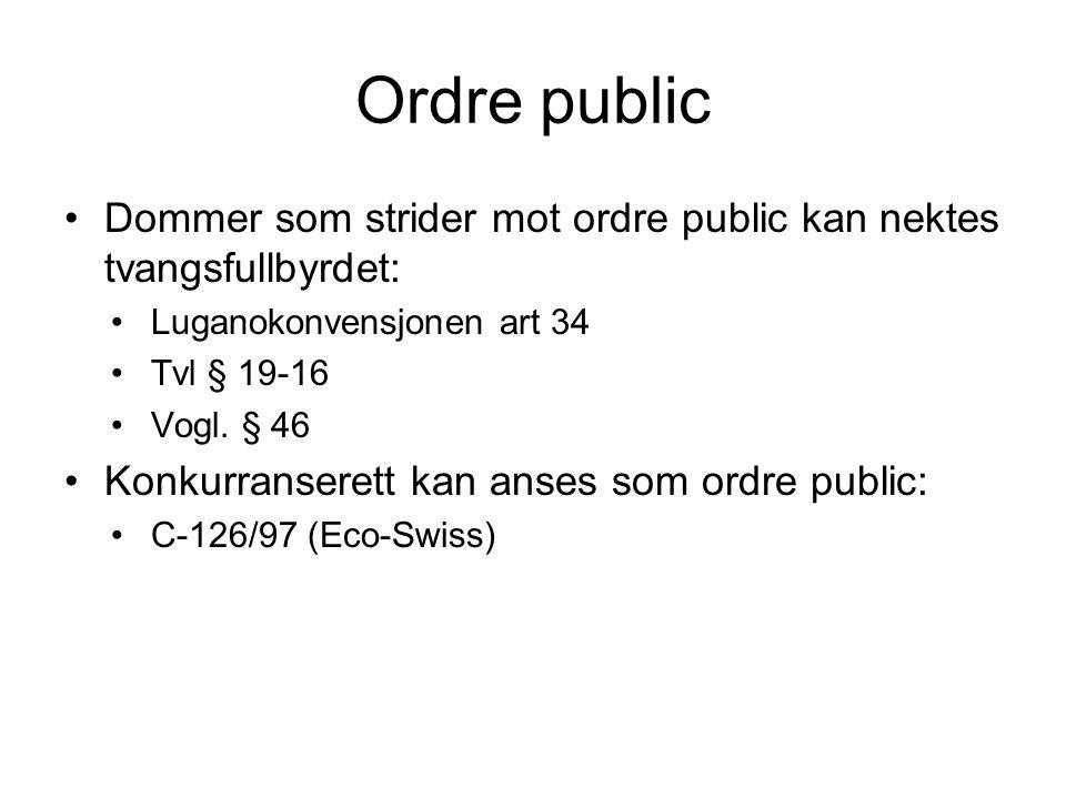 Ordre public Dommer som strider mot ordre public kan nektes tvangsfullbyrdet: Luganokonvensjonen art 34.