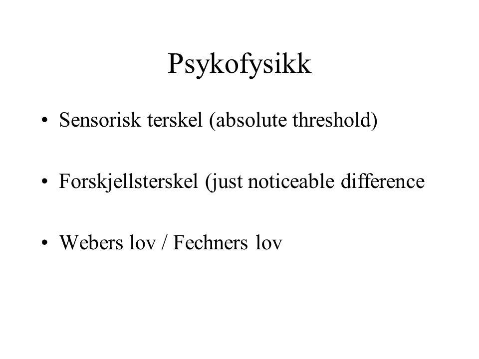 Psykofysikk Sensorisk terskel (absolute threshold)