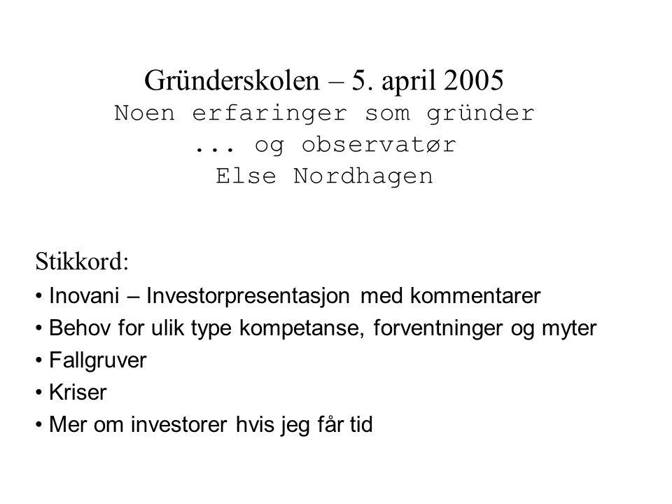 Gründerskolen – 5. april 2005 Noen erfaringer som gründer