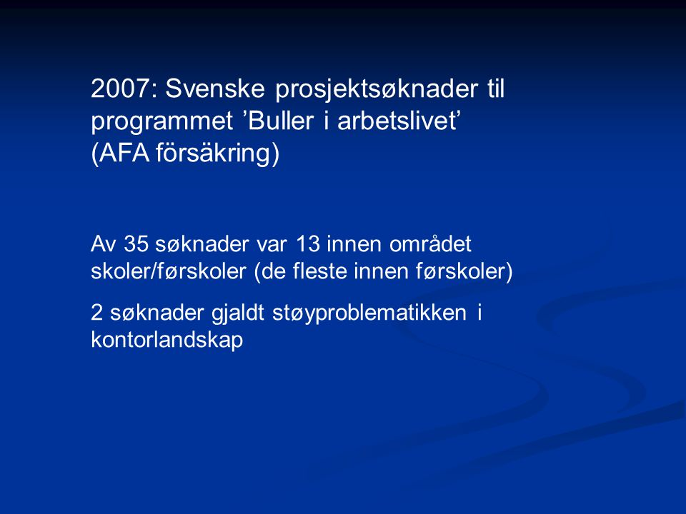 2007: Svenske prosjektsøknader til programmet 'Buller i arbetslivet' (AFA försäkring)