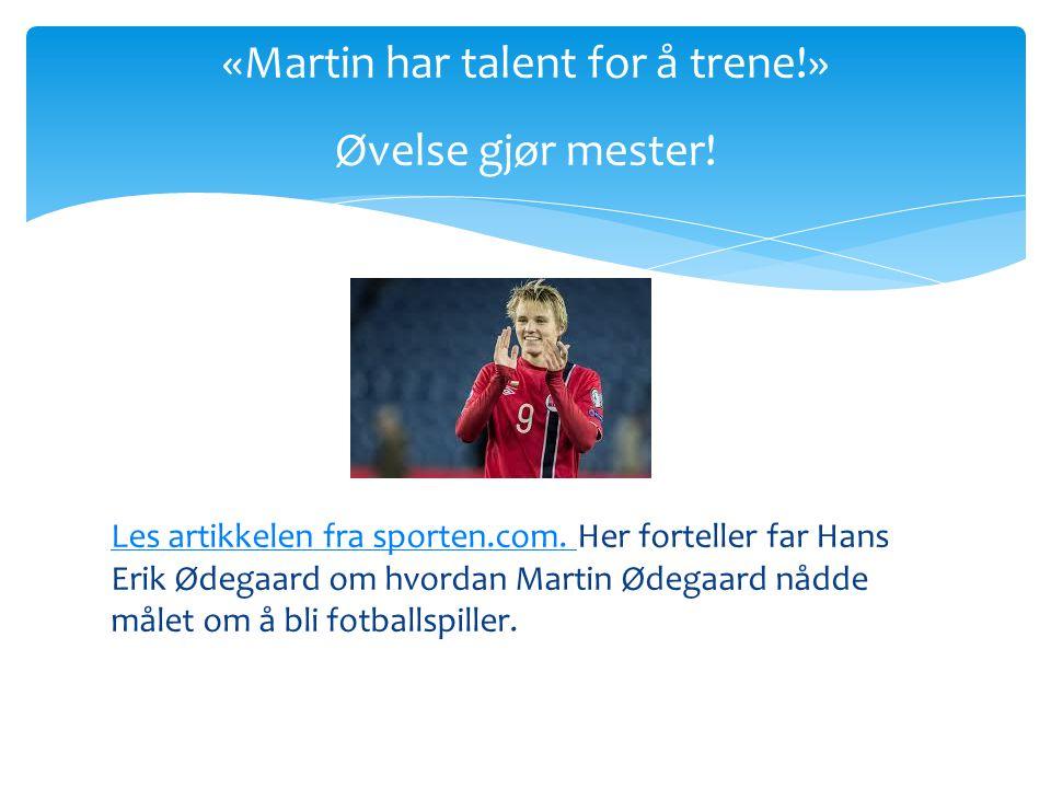«Martin har talent for å trene!» Øvelse gjør mester!
