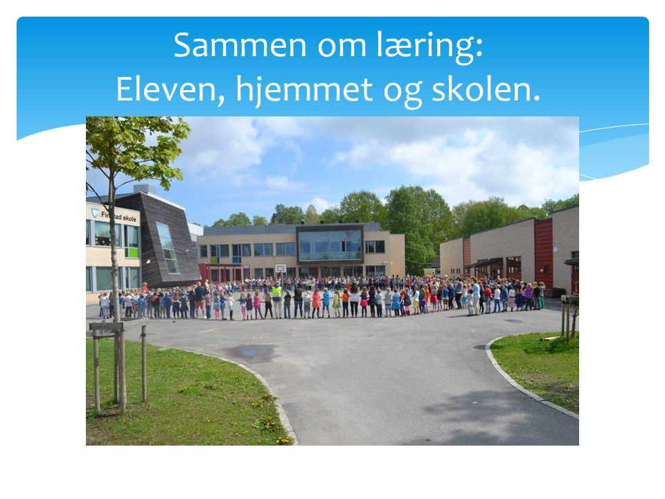 Sammen om læring: Eleven, hjemmet og skolen.