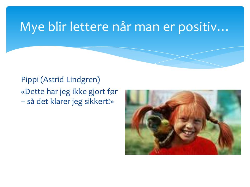 Mye blir lettere når man er positiv…