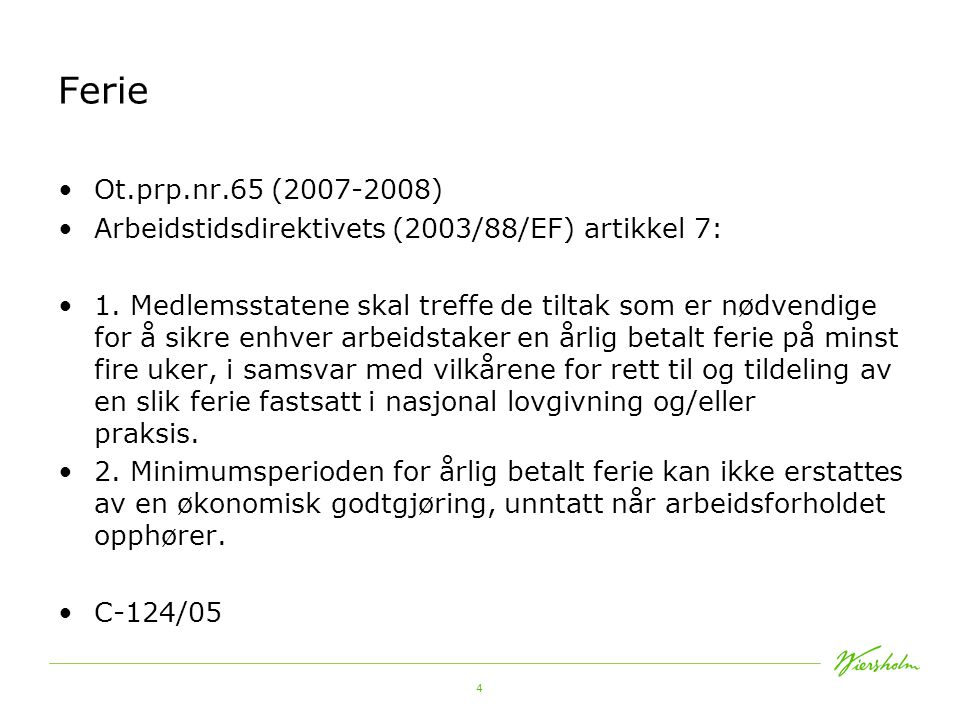 Ferie Ot.prp.nr.65 (2007-2008) Arbeidstidsdirektivets (2003/88/EF) artikkel 7:
