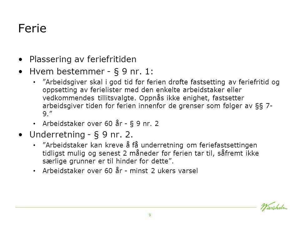 Ferie Plassering av feriefritiden Hvem bestemmer - § 9 nr. 1: