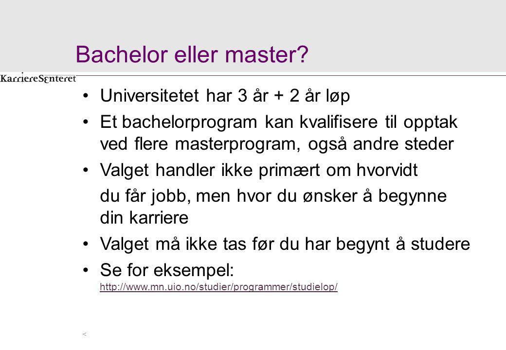 Bachelor eller master Universitetet har 3 år + 2 år løp