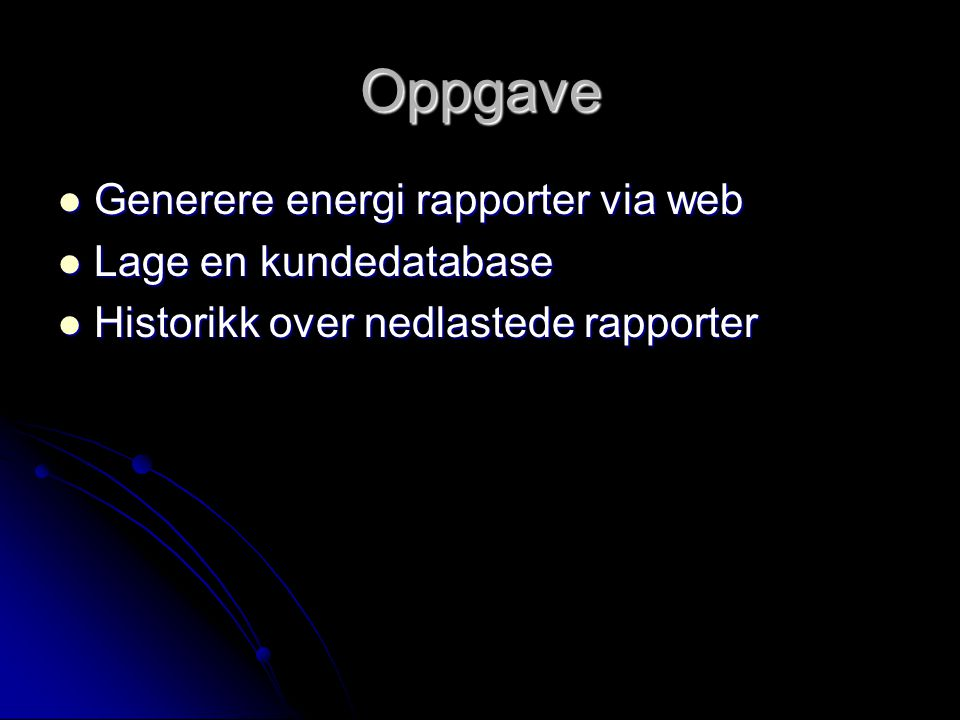 Oppgave Generere energi rapporter via web Lage en kundedatabase