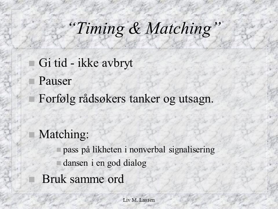 Timing & Matching Gi tid - ikke avbryt Pauser