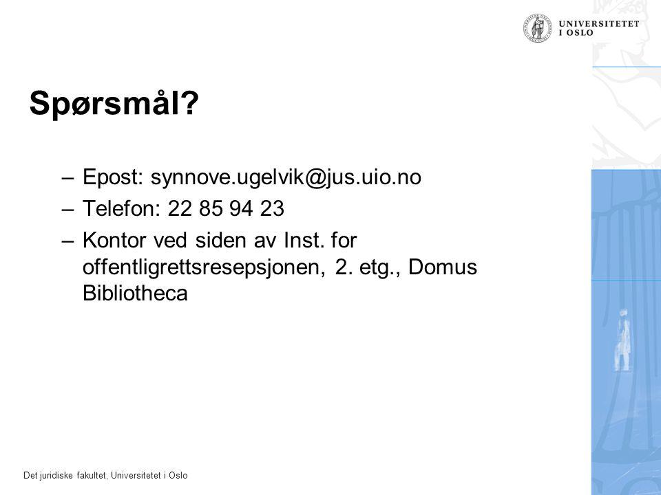 Spørsmål Epost: synnove.ugelvik@jus.uio.no Telefon: 22 85 94 23