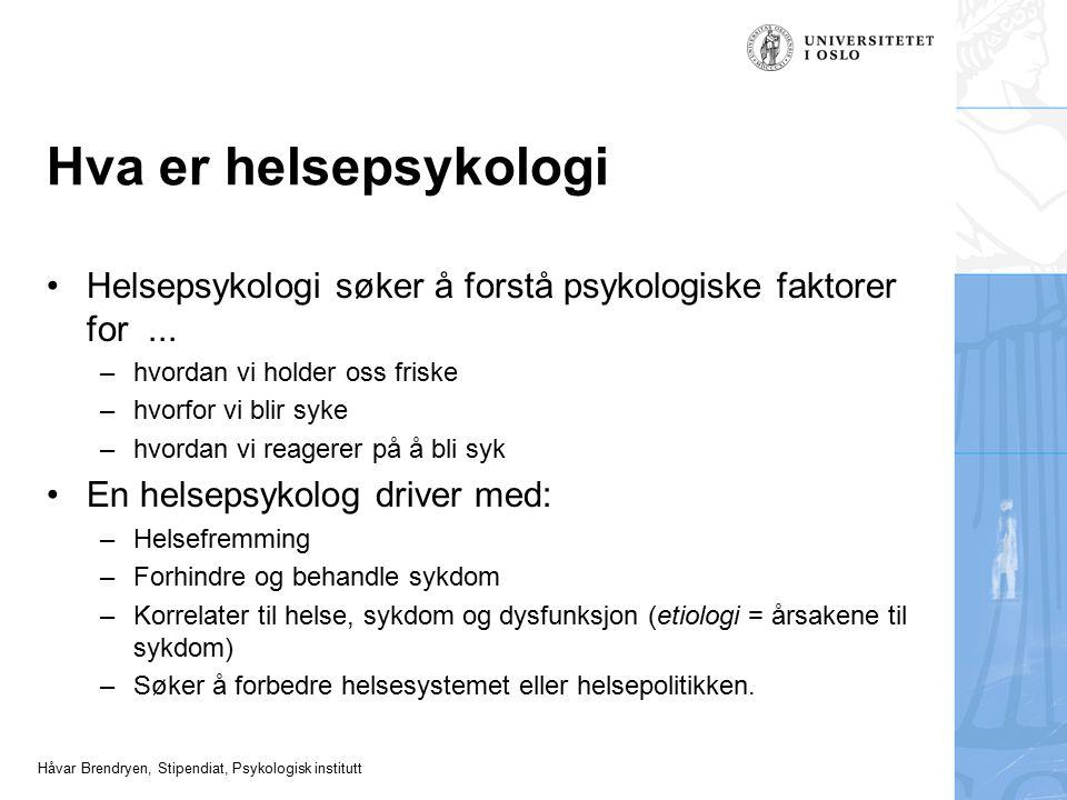 Hva er helsepsykologi Helsepsykologi søker å forstå psykologiske faktorer for ... hvordan vi holder oss friske.