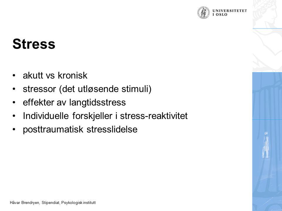 Stress akutt vs kronisk stressor (det utløsende stimuli)