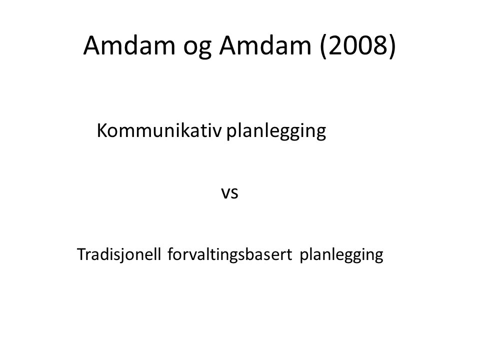 Amdam og Amdam (2008) Kommunikativ planlegging vs