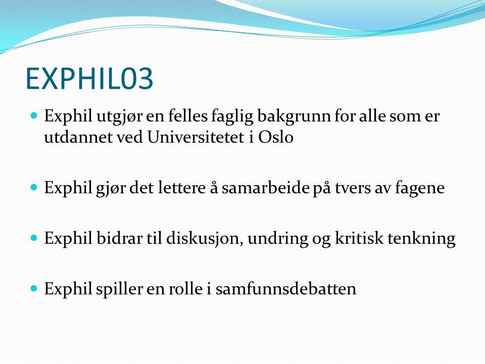 EXPHIL03 Exphil utgjør en felles faglig bakgrunn for alle som er utdannet ved Universitetet i Oslo.