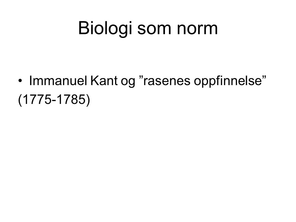 Biologi som norm Immanuel Kant og rasenes oppfinnelse (1775-1785)