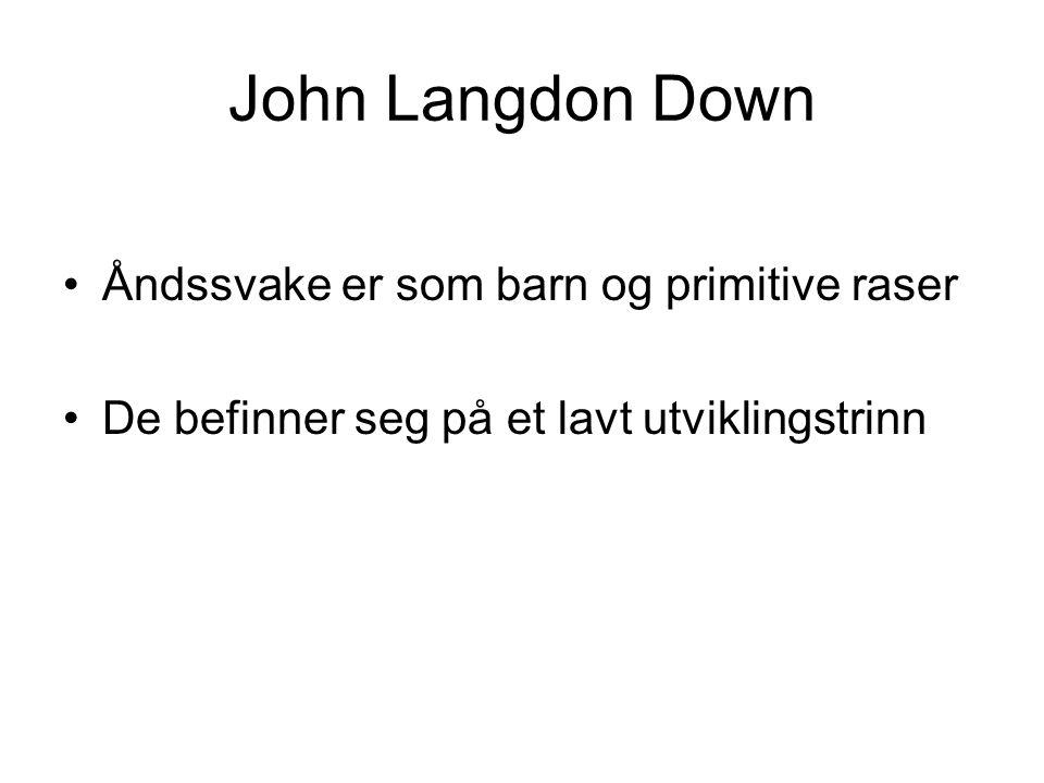 John Langdon Down Åndssvake er som barn og primitive raser