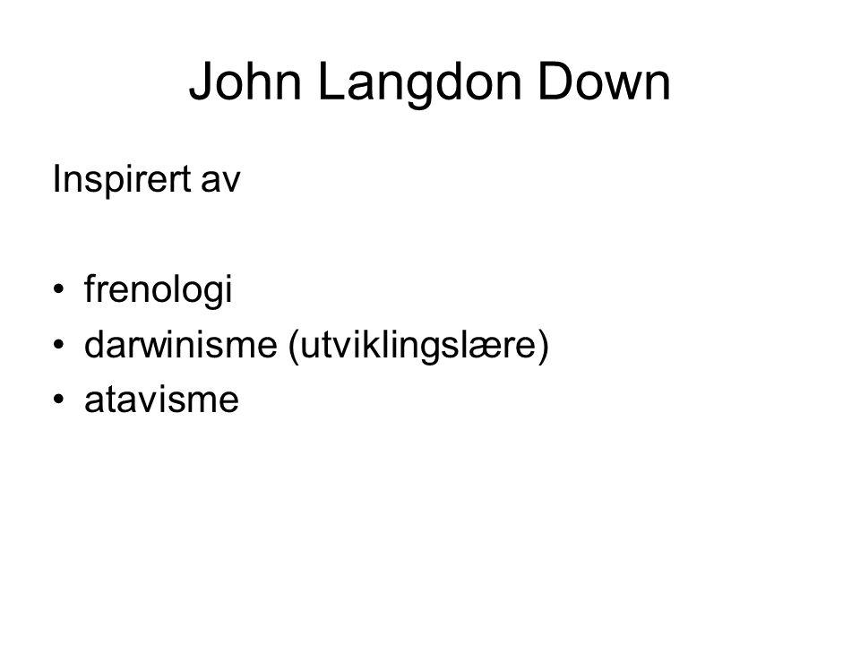 John Langdon Down Inspirert av frenologi darwinisme (utviklingslære)