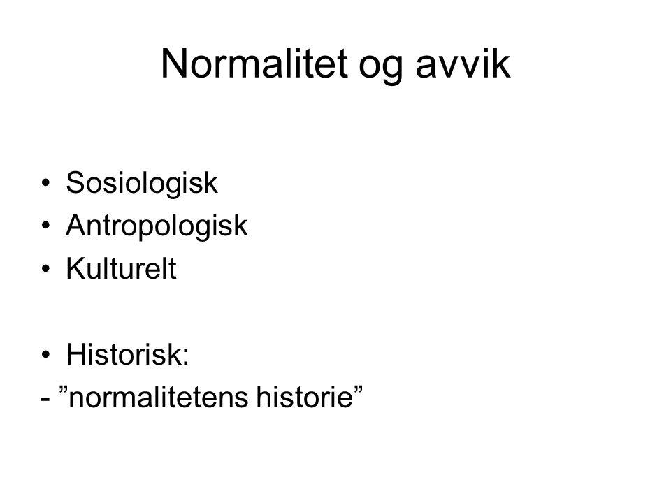 Normalitet og avvik Sosiologisk Antropologisk Kulturelt Historisk: