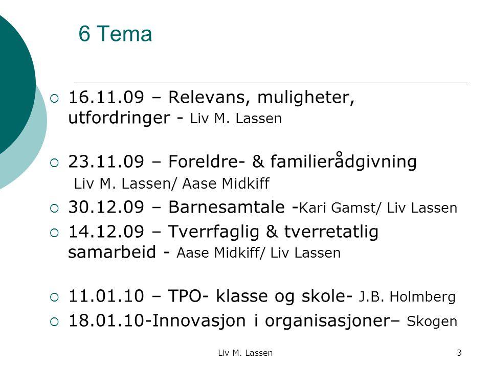 6 Tema 16.11.09 – Relevans, muligheter, utfordringer - Liv M. Lassen