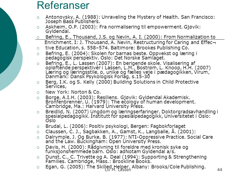 Referanser Antonovsky, A. (1988): Unraveling the Mystery of Health. San Francisco: Joseph Bass Publishers.