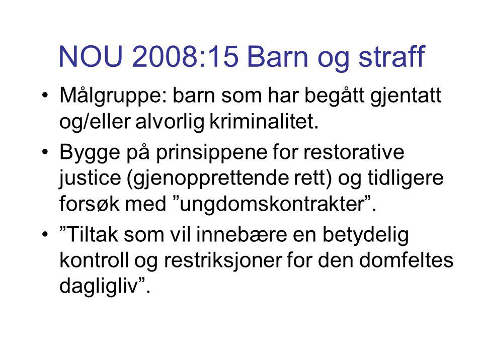 NOU 2008:15 Barn og straff Målgruppe: barn som har begått gjentatt og/eller alvorlig kriminalitet.