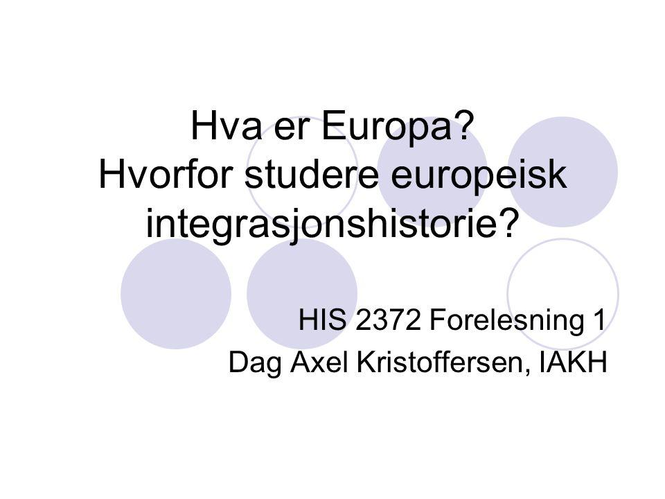 Hva er Europa Hvorfor studere europeisk integrasjonshistorie