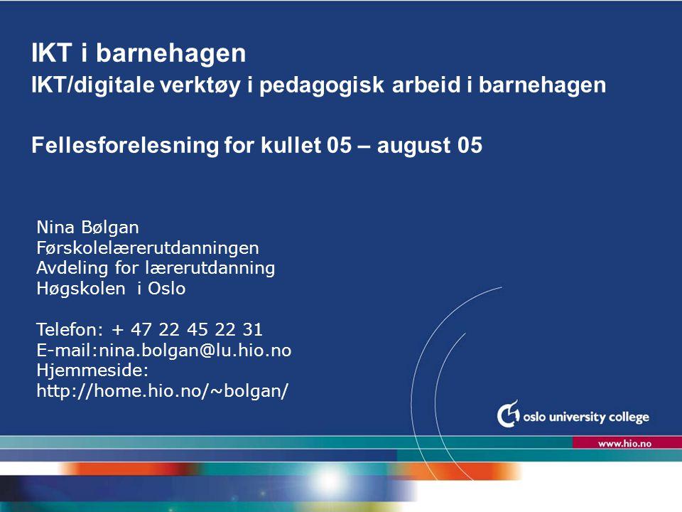 IKT i barnehagen IKT/digitale verktøy i pedagogisk arbeid i barnehagen