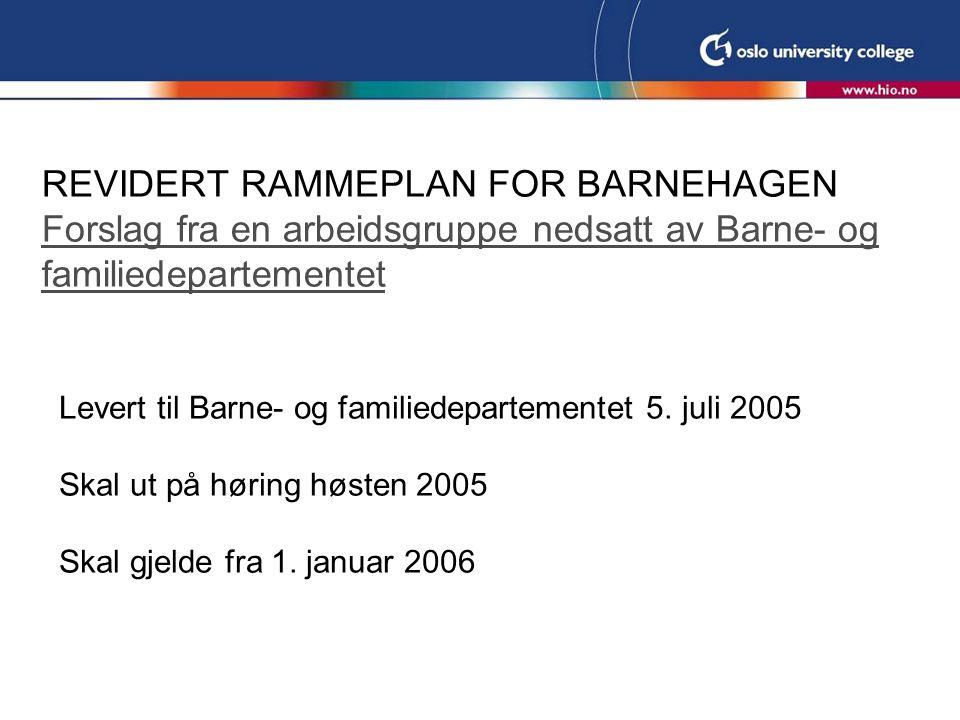 REVIDERT RAMMEPLAN FOR BARNEHAGEN Forslag fra en arbeidsgruppe nedsatt av Barne- og familiedepartementet