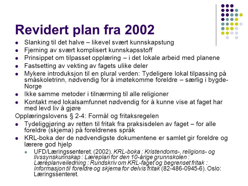 Revidert plan fra 2002 Slanking til det halve – likevel svært kunnskapstung. Fjerning av svært komplisert kunnskapsstoff.