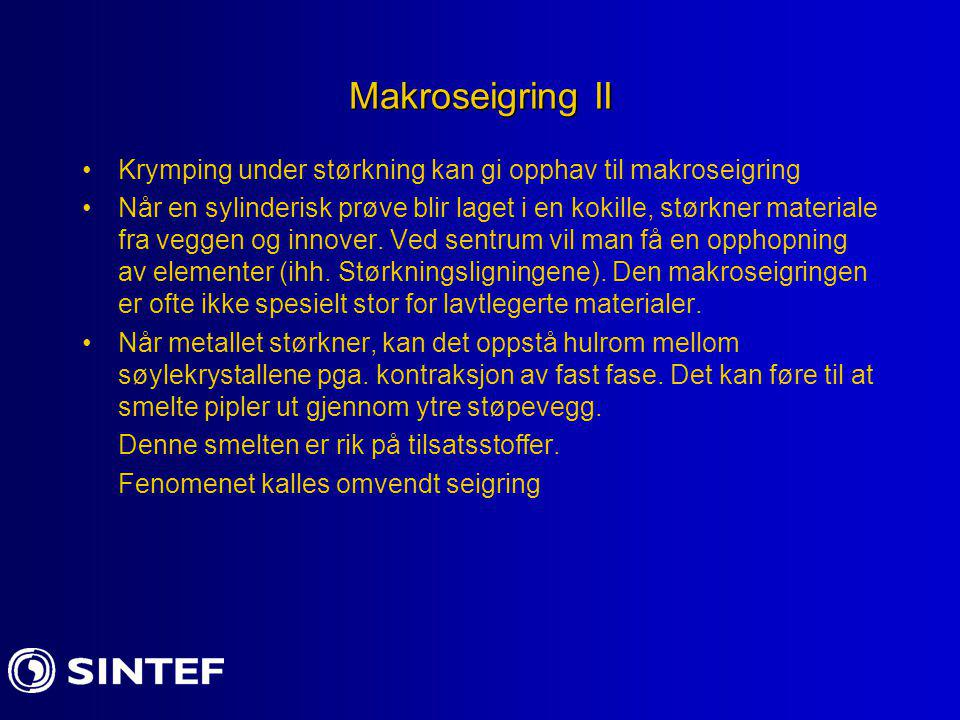 Makroseigring II Krymping under størkning kan gi opphav til makroseigring.