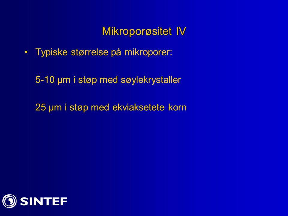 Mikroporøsitet IV Typiske størrelse på mikroporer: